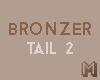 BRONZER Tail v.2