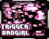 Bad Girl Trigger