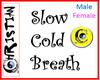 ~C~ Slow Cold Breath M/F