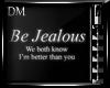 [DM] Be Jealous