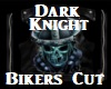 Dark Knight- Bikers Cut