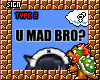 !8 U MAD BRO? Head Sign
