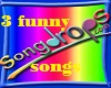 3 Very Funny Songs