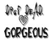 DropDeadGORGEOUS. =)
