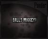 Balls Miggey!