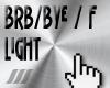 ///BRB / BYE / F