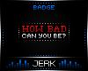 J  How Bad [BADGE]