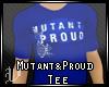 Mutant&Proud Tee