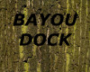 [LD[ BAYOU DOCK
