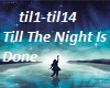 """Till The Night Is Done"""