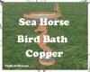 copper SeaHorse BirdBath