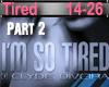 G~ Im So Tired ~ p2