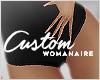 a CUSTOM Womanaire