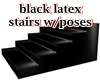 Blk Latex Stairs w/poses