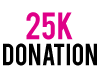 25K Donation