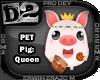 [D2] Pig: Queen