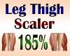 Leg Thigh Scaler 185%
