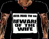Beware of the Wife Shirt