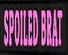spoiled brat sign