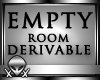 !EMPTY ROOM DERIVABLE