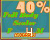! 40% F/M Body Scaler