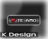 [*K] Te Amo Tag