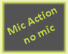 Mic Action w/no Mic