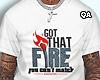 Got That Fire Tee