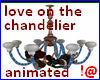 !@ Love on a chandelier