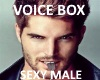 SEXY MALE VOİCE BOX