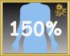 150% Scaler Hips