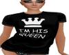 His Queen T-Shirt