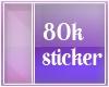 80k Sticker