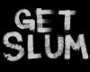 GET SLUM