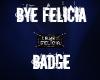 Bye Felicia badge