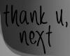 .THANK U, NEXT. sign