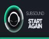 SubSound Start Again PT2