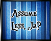 Assume Less, Ja?
