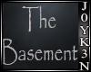 J* The Basement