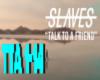 SLAVES-TALK TO A FRIEND