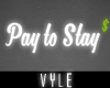 V' Pay 2 Stay Neon Sign