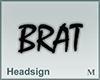Headsign BRAT