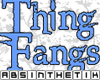 *TiK* thing fangs furr