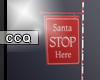 [C] Santa Stop Here Sign
