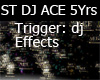 ST DJ Effect ACE 5 Years