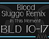 Blood - Sluggo Remix pt2